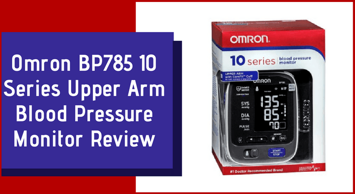 Omron BP785 10 Series Upper Arm Blood Pressure Monitor Review
